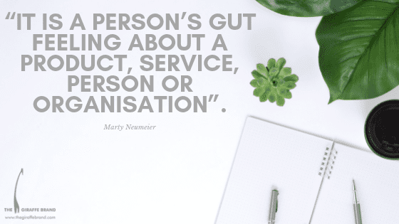 """""""it is a person's gut feeling about a product, service, person or organisation"""""""